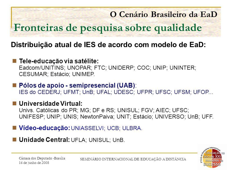Câmara dos Deputado -Brasília 16 de junho de 2008 SEMINÁRIO INTERNACIONAL DE EDUCAÇÃO A DISTÂNCIA O Cenário Brasileiro da EaD Fronteiras de pesquisa sobre qualidade Distribuição atual de IES de acordo com modelo de EaD: Tele-educação via satélite: Eadcom/UNITINS; UNOPAR; FTC; UNIDERP; COC; UNIP; UNINTER; CESUMAR; Estácio; UNIMEP.