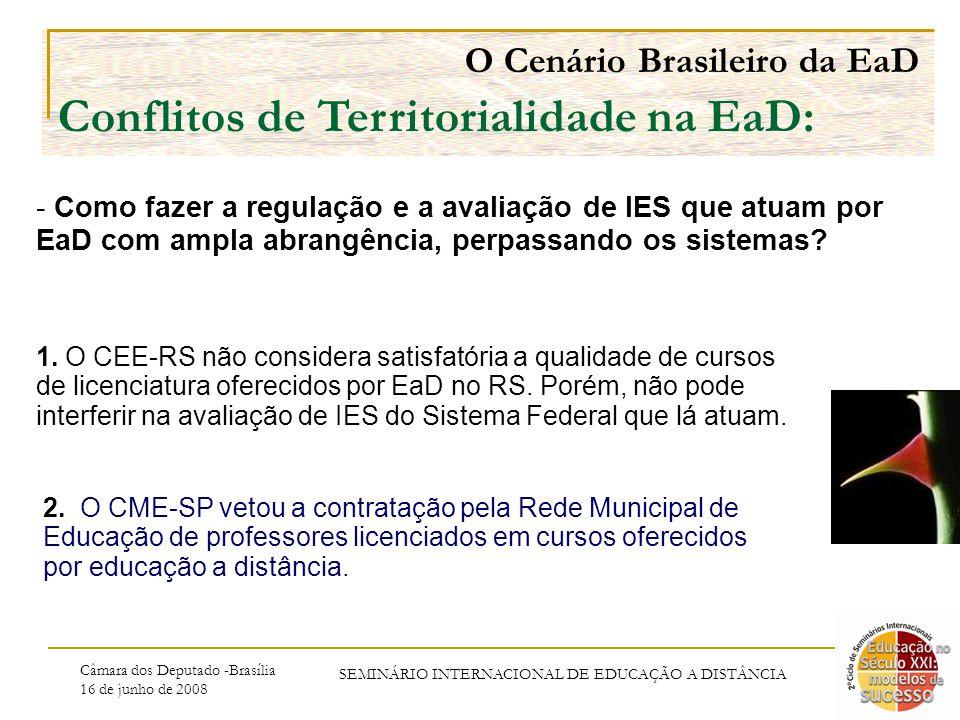Câmara dos Deputado -Brasília 16 de junho de 2008 SEMINÁRIO INTERNACIONAL DE EDUCAÇÃO A DISTÂNCIA O Cenário Brasileiro da EaD Conflitos de Territorialidade na EaD: 2.