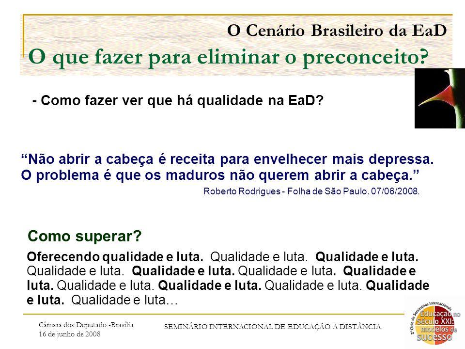 Câmara dos Deputado -Brasília 16 de junho de 2008 SEMINÁRIO INTERNACIONAL DE EDUCAÇÃO A DISTÂNCIA O Cenário Brasileiro da EaD O que fazer para eliminar o preconceito.