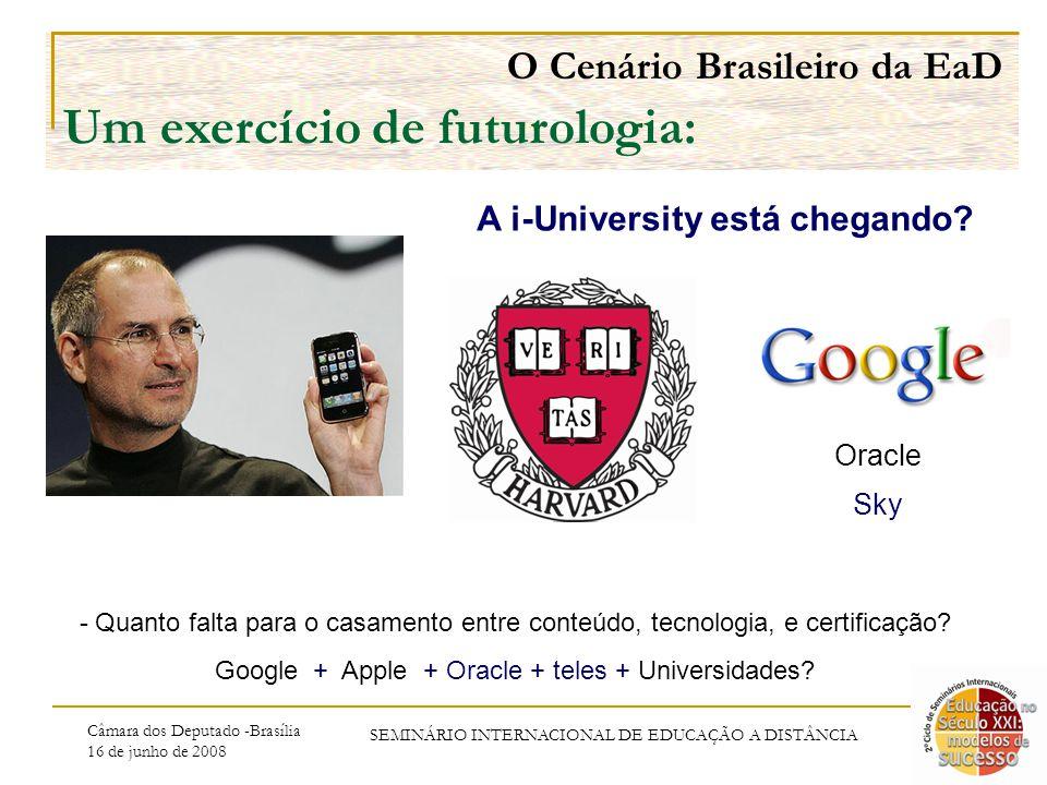 Câmara dos Deputado -Brasília 16 de junho de 2008 SEMINÁRIO INTERNACIONAL DE EDUCAÇÃO A DISTÂNCIA O Cenário Brasileiro da EaD Um exercício de futurologia: - Quanto falta para o casamento entre conteúdo, tecnologia, e certificação.
