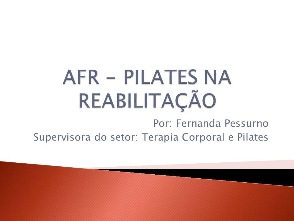 Por: Fernanda Pessurno Supervisora do setor: Terapia Corporal e Pilates