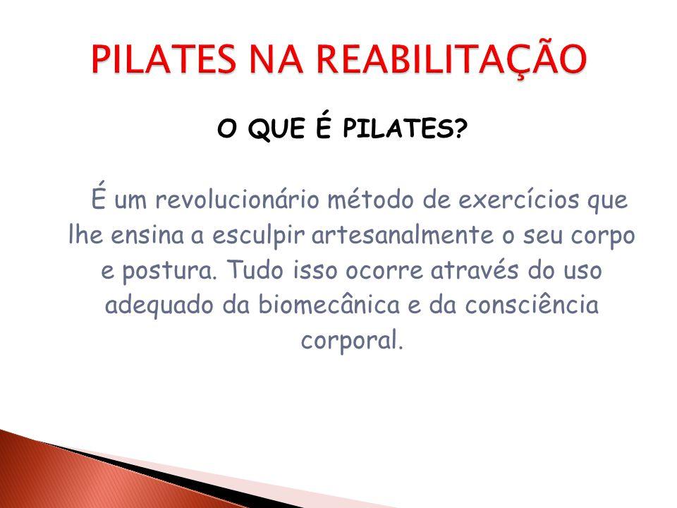 O QUE É PILATES? É um revolucionário método de exercícios que lhe ensina a esculpir artesanalmente o seu corpo e postura. Tudo isso ocorre através do