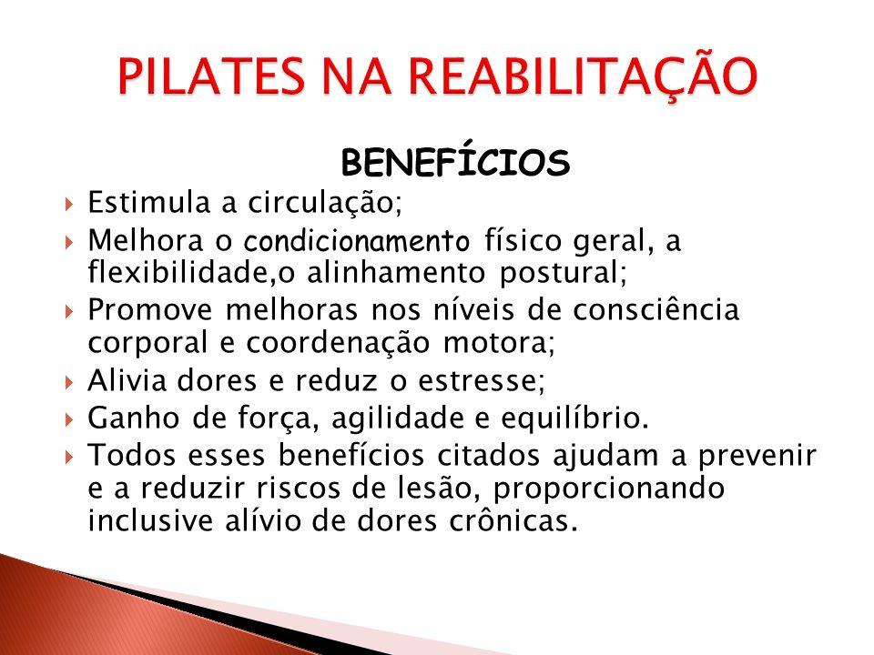 BENEFÍCIOS  Estimula a circulação;  Melhora o condicionamento físico geral, a flexibilidade,o alinhamento postural;  Promove melhoras nos níveis de