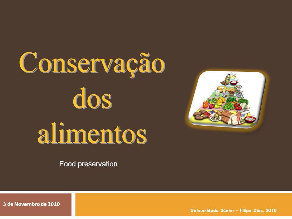 Universidade Sénior – Filipe Dias, 2010 3 de Novembro de 2010 Food preservation