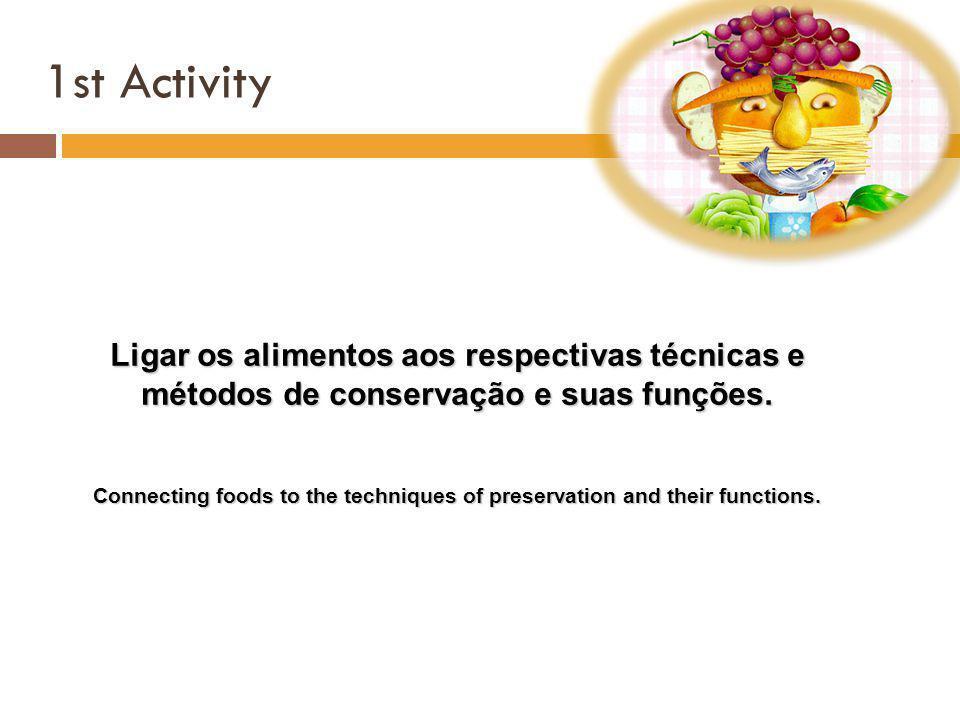 1st Activity Ligar os alimentos aos respectivas técnicas e métodos de conservação e suas funções.