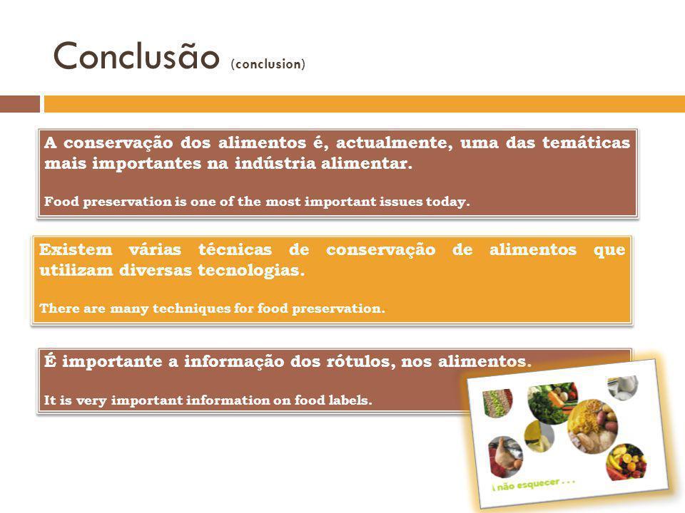 Conclusão (conclusion) A conservação dos alimentos é, actualmente, uma das temáticas mais importantes na indústria alimentar.