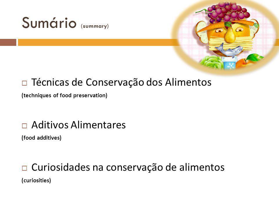 Sumário (summary)  Técnicas de Conservação dos Alimentos (techniques of food preservation)  Aditivos Alimentares (food additives)  Curiosidades na conservação de alimentos (curiosities)