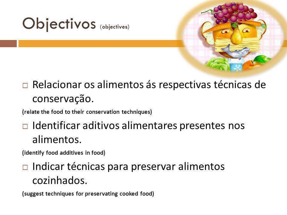 Objectivos (objectives)  Relacionar os alimentos ás respectivas técnicas de conservação.