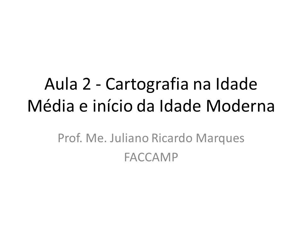 Aula 2 - Cartografia na Idade Média e início da Idade Moderna Prof.