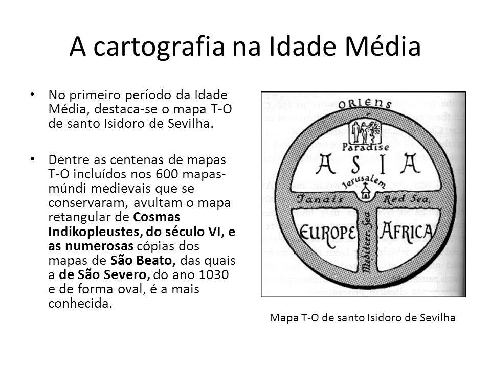 A cartografia na Idade Média No primeiro período da Idade Média, destaca-se o mapa T-O de santo Isidoro de Sevilha.