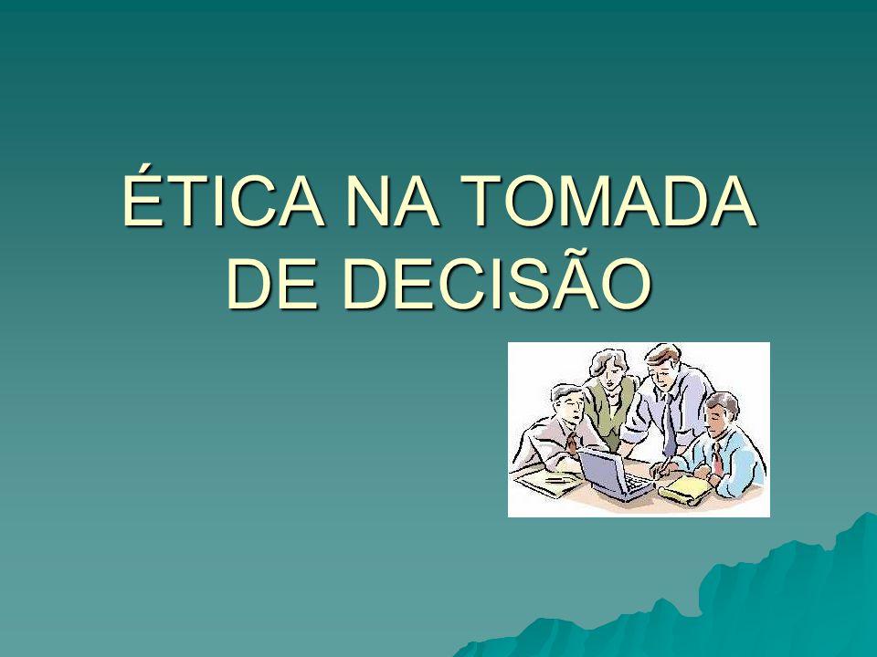 COMO FICA A ÉTICA NO PROCESSO DECISÓRIO  Utilitarista  As decisões são tomadas apenas em função de seus resultados e conseqüências.