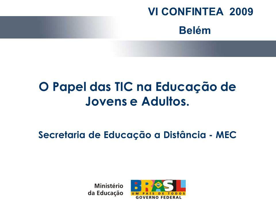 O Papel das TIC na Educação de Jovens e Adultos. Secretaria de Educação a Distância - MEC VI CONFINTEA 2009 Belém