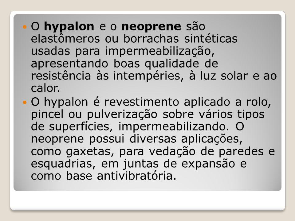 O hypalon e o neoprene são elastômeros ou borrachas sintéticas usadas para impermeabilização, apresentando boas qualidade de resistência às intempérie