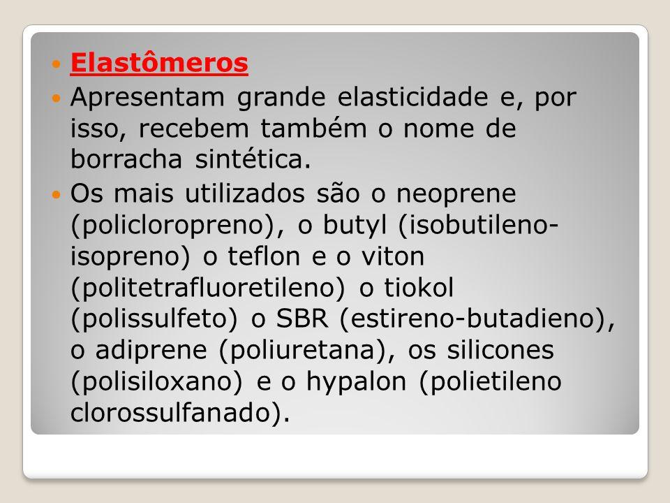 Elastômeros Apresentam grande elasticidade e, por isso, recebem também o nome de borracha sintética. Os mais utilizados são o neoprene (policloropreno