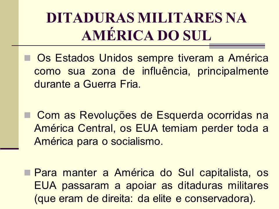 DITADURAS MILITARES NA AMÉRICA DO SUL Os Estados Unidos sempre tiveram a América como sua zona de influência, principalmente durante a Guerra Fria. Co