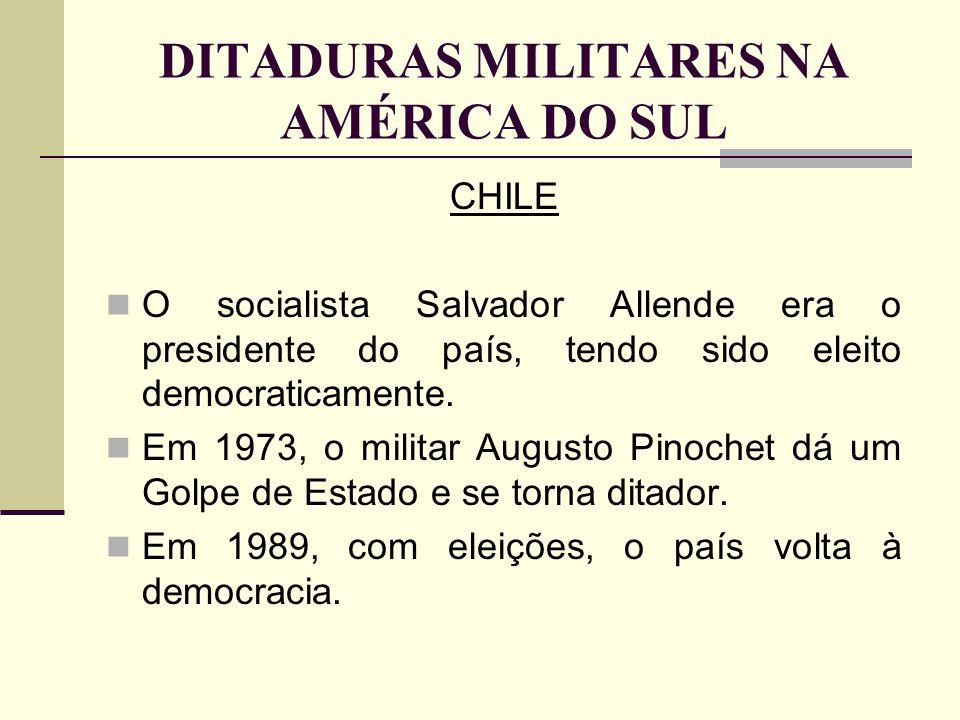DITADURAS MILITARES NA AMÉRICA DO SUL CHILE O socialista Salvador Allende era o presidente do país, tendo sido eleito democraticamente. Em 1973, o mil