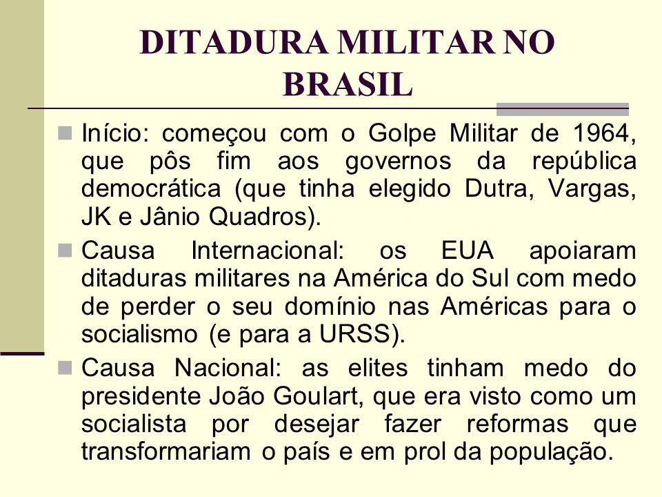 DITADURA MILITAR NO BRASIL Início: começou com o Golpe Militar de 1964, que pôs fim aos governos da república democrática (que tinha elegido Dutra, Va