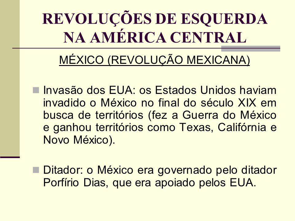 REVOLUÇÕES DE ESQUERDA NA AMÉRICA CENTRAL Líderes: Emiliano Zapata (que atuou no Sul do México) e Pancho Villa (que atuou no Norte do território).