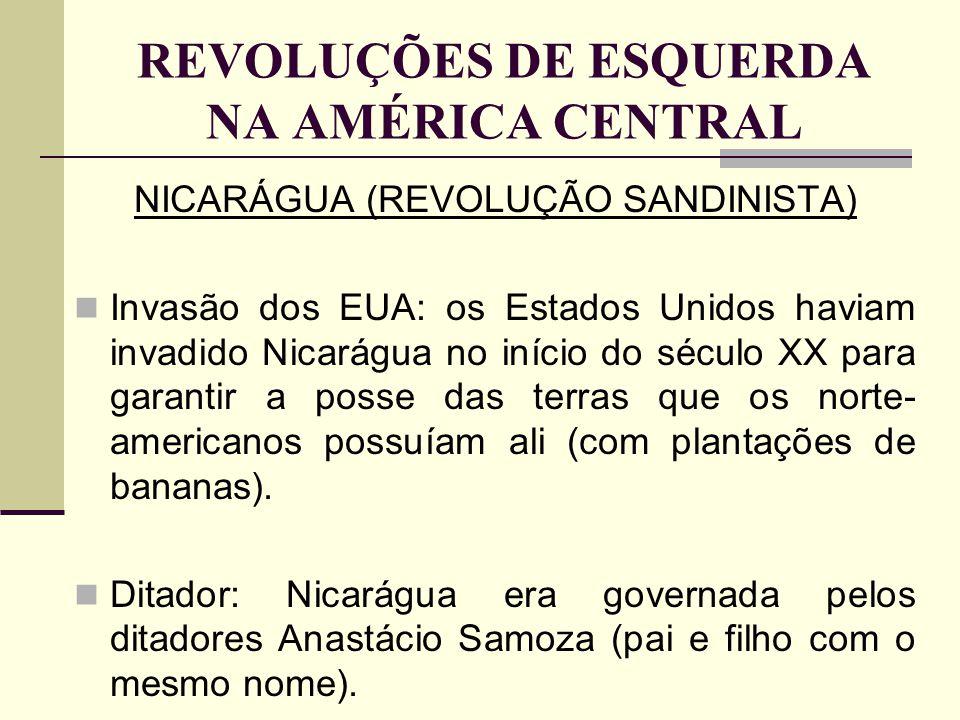 REVOLUÇÕES DE ESQUERDA NA AMÉRICA CENTRAL NICARÁGUA (REVOLUÇÃO SANDINISTA) Invasão dos EUA: os Estados Unidos haviam invadido Nicarágua no início do s