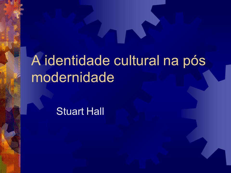 A identidade cultural na pós modernidade Stuart Hall