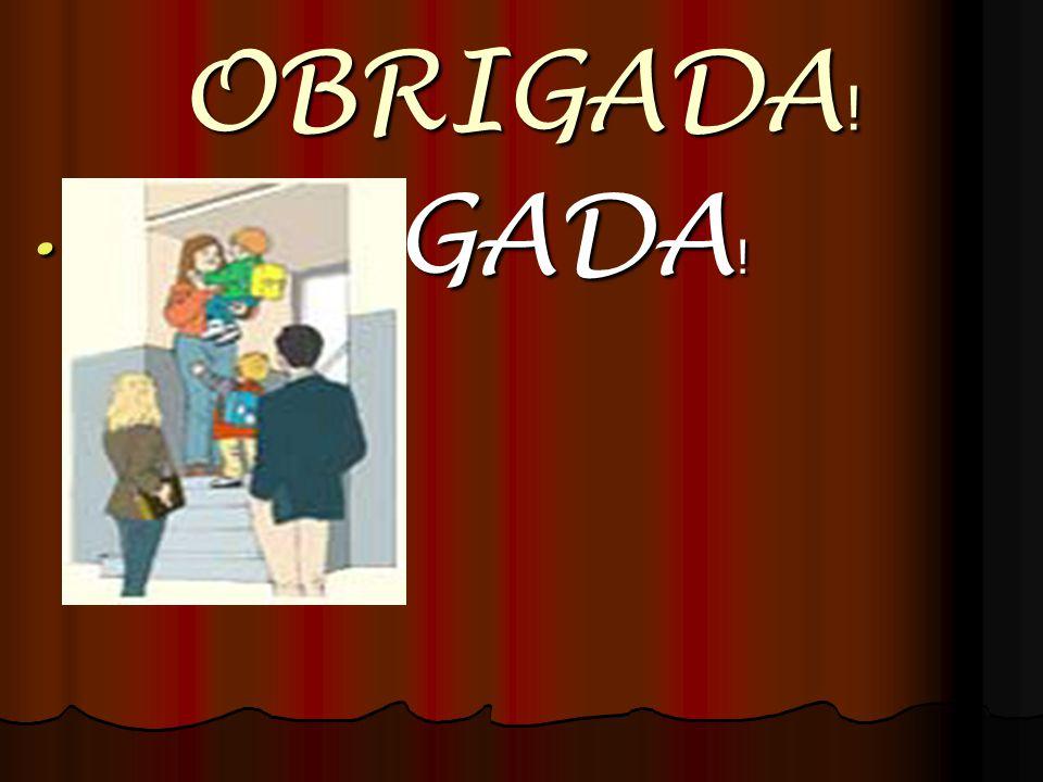 OBRIGADA ! OBRIGADA ! OBRIGADA !