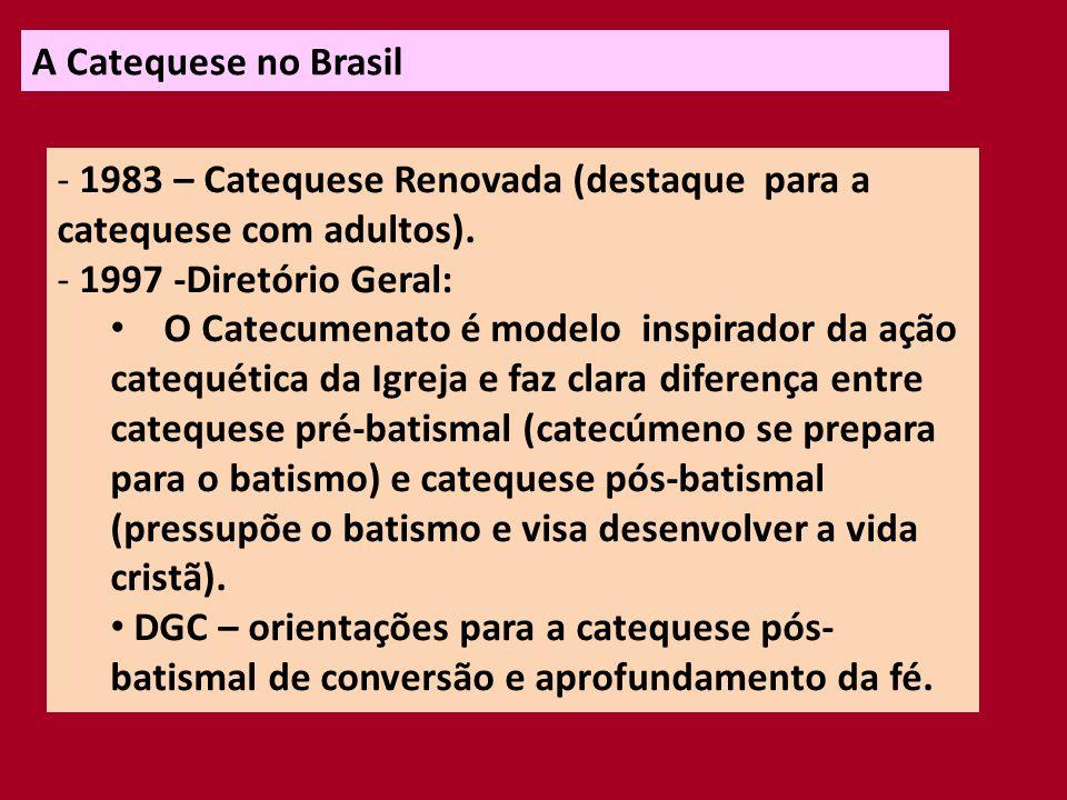 A Catequese no Brasil 2001 – Segunda Semana Brasileira de Catequese Com adultos, catequese adulta 2007 – Diretório Nacional de Catequese (Resgate da Iniciação à vida cristã e do Catecumenato).