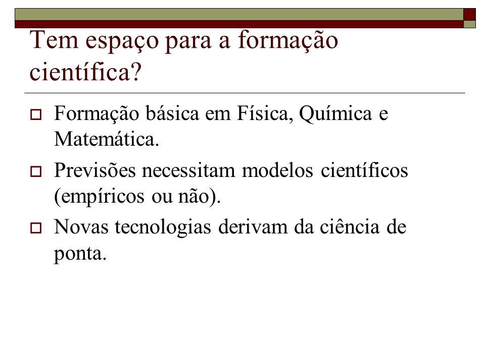 Tem espaço para a formação científica.  Formação básica em Física, Química e Matemática.