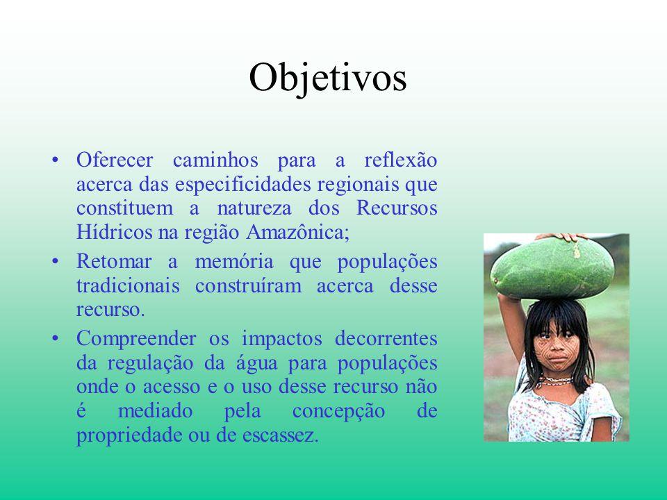 Objetivos Oferecer caminhos para a reflexão acerca das especificidades regionais que constituem a natureza dos Recursos Hídricos na região Amazônica;