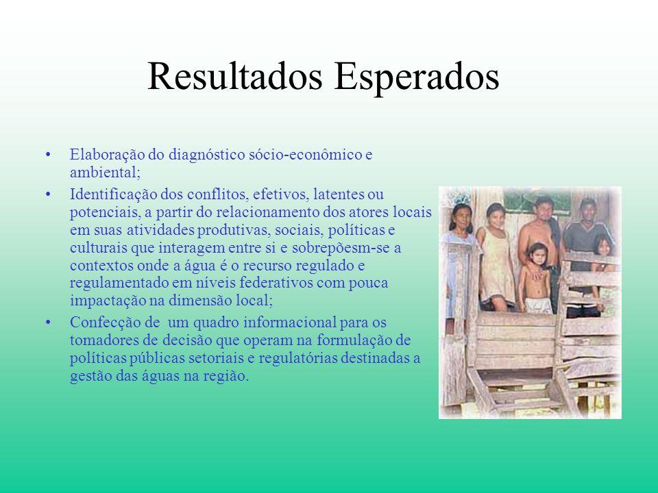 Resultados Esperados Elaboração do diagnóstico sócio-econômico e ambiental; Identificação dos conflitos, efetivos, latentes ou potenciais, a partir do
