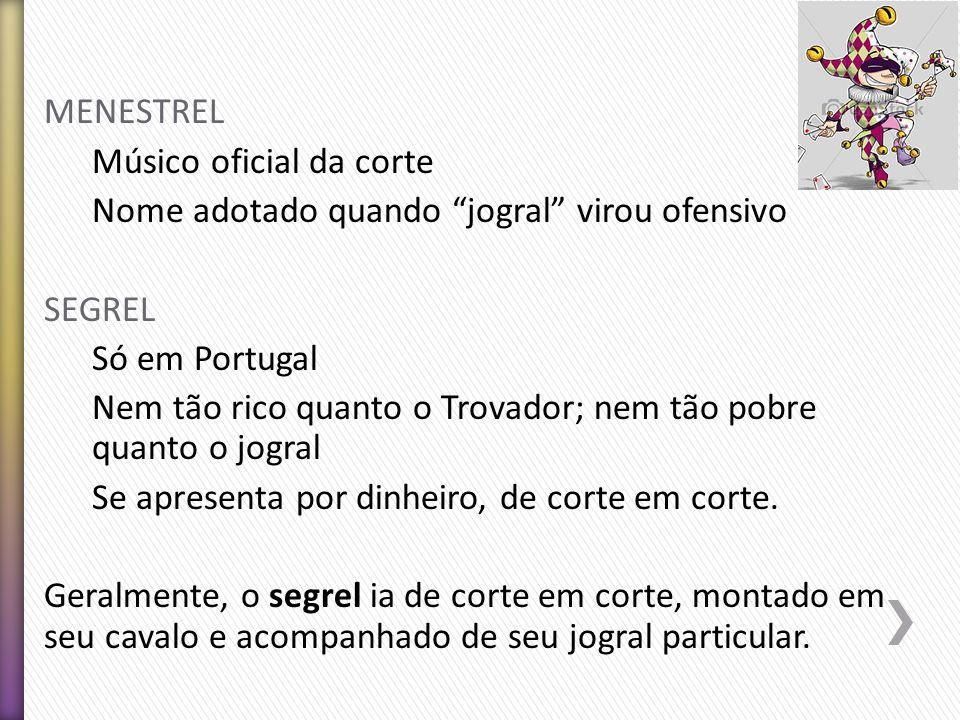 """MENESTREL Músico oficial da corte Nome adotado quando """"jogral"""" virou ofensivo SEGREL Só em Portugal Nem tão rico quanto o Trovador; nem tão pobre quan"""