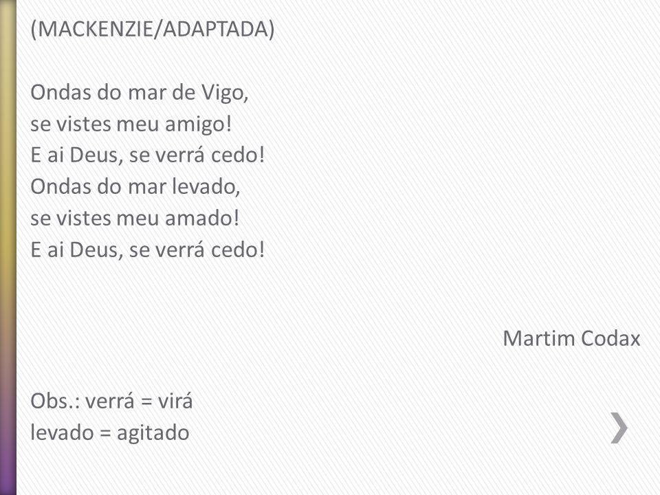 (MACKENZIE/ADAPTADA) Ondas do mar de Vigo, se vistes meu amigo! E ai Deus, se verrá cedo! Ondas do mar levado, se vistes meu amado! E ai Deus, se verr