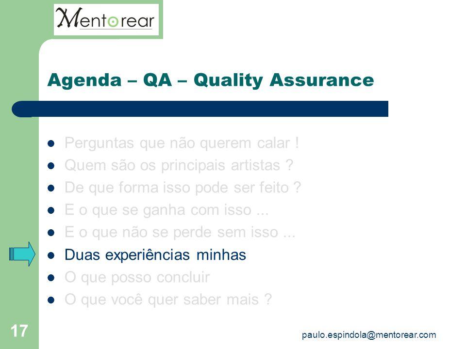 17 Agenda – QA – Quality Assurance Perguntas que não querem calar ! Quem são os principais artistas ? De que forma isso pode ser feito ? E o que se ga