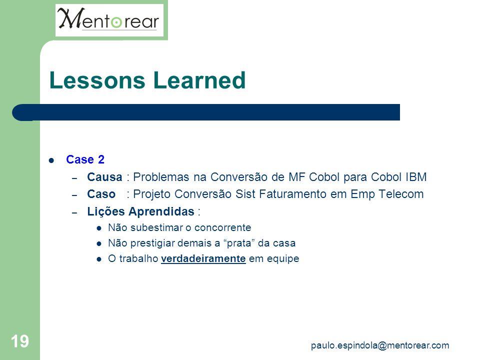 19 Lessons Learned Case 2 – Causa : Problemas na Conversão de MF Cobol para Cobol IBM – Caso : Projeto Conversão Sist Faturamento em Emp Telecom – Liç