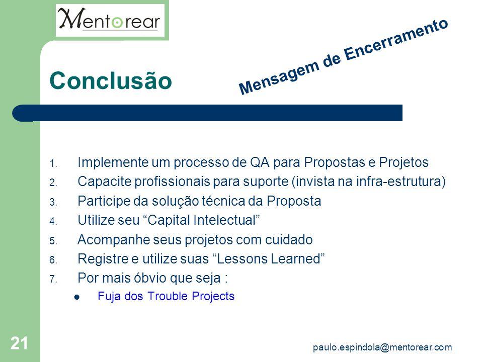 21 Conclusão 1. Implemente um processo de QA para Propostas e Projetos 2. Capacite profissionais para suporte (invista na infra-estrutura) 3. Particip