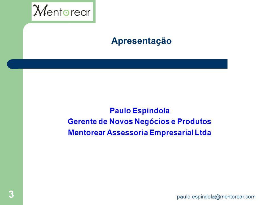 3 Paulo Espindola Gerente de Novos Negócios e Produtos Mentorear Assessoria Empresarial Ltda Apresentação paulo.espindola@mentorear.com