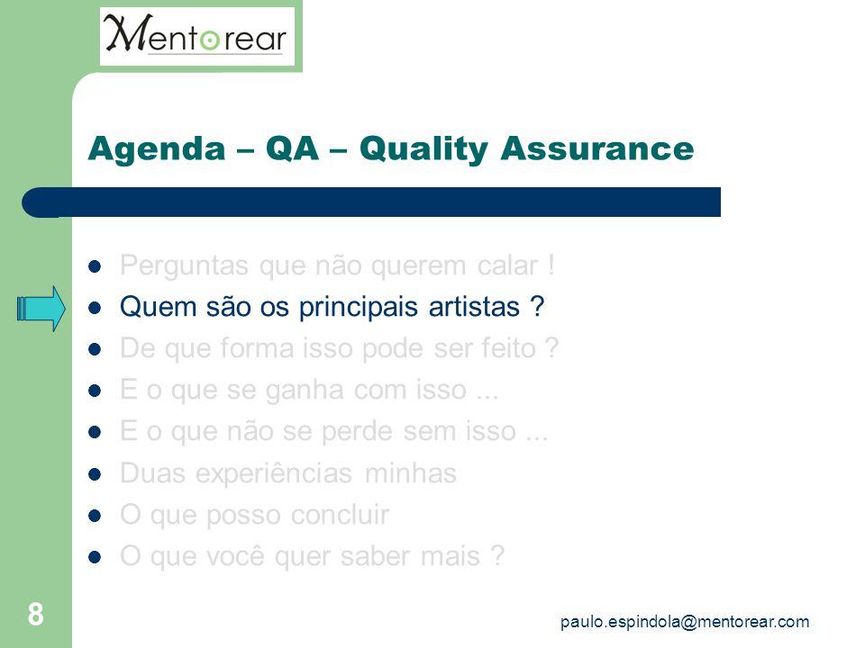8 Agenda – QA – Quality Assurance Perguntas que não querem calar ! Quem são os principais artistas ? De que forma isso pode ser feito ? E o que se gan