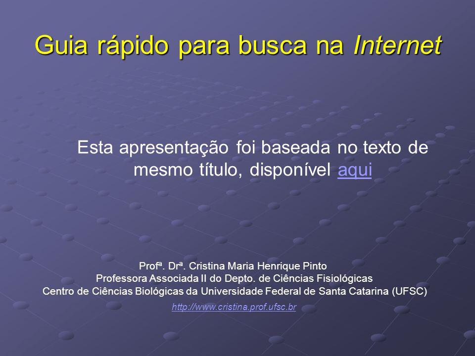 Guia rápido para busca na Internet http://www.cristina.prof.ufsc.br Esta apresentação foi baseada no texto de mesmo título, disponível aquiaqui Profª.
