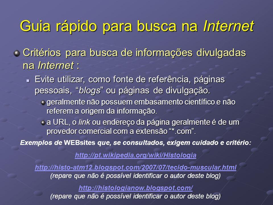 Guia rápido para busca na Internet Critérios para busca de informações divulgadas na Internet : Evite utilizar, como fonte de referência, páginas pess