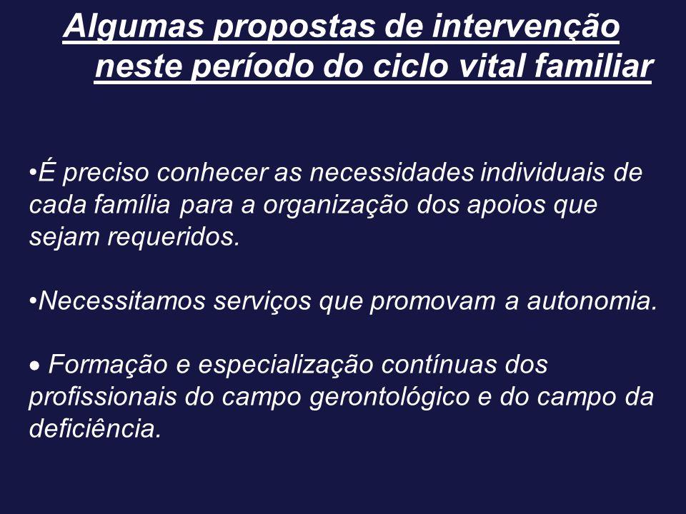 Algumas propostas de intervenção neste período do ciclo vital familiar É preciso conhecer as necessidades individuais de cada família para a organizaç