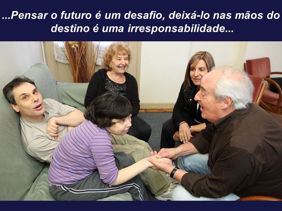 ...Pensar o futuro é um desafio, deixá-lo nas mãos do destino é uma irresponsabilidade...