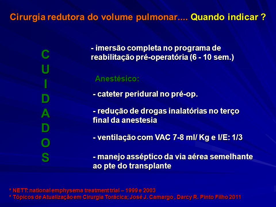 CUIDADOS - imersão completa no programa de reabilitação pré-operatória (6 - 10 sem.) * NETT: national emphysema treatment trial – 1999 e 2003 * Tópicos de Atualização em Cirurgia Torácica; José J.
