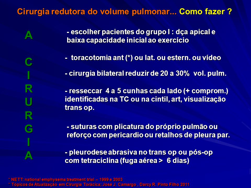 Cirurgia redutora do volume pulmonar... Como fazer ? - cirurgia bilateral reduzir de 20 a 30% vol. pulm. ACIRURGIA - toracotomia ant (*) ou lat. ou es