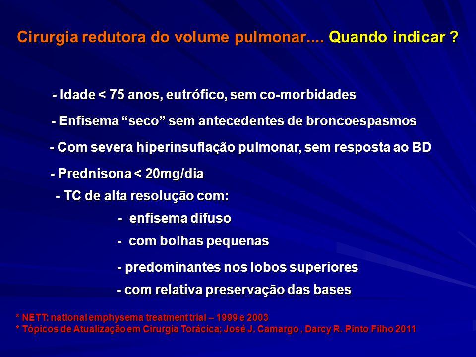 """Cirurgia redutora do volume pulmonar.... Quando indicar ? - Com severa hiperinsuflação pulmonar, sem resposta ao BD - Enfisema """"seco"""" sem antecedentes"""