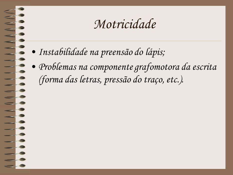 Motricidade Instabilidade na preensão do lápis; Problemas na componente grafomotora da escrita (forma das letras, pressão do traço, etc.).