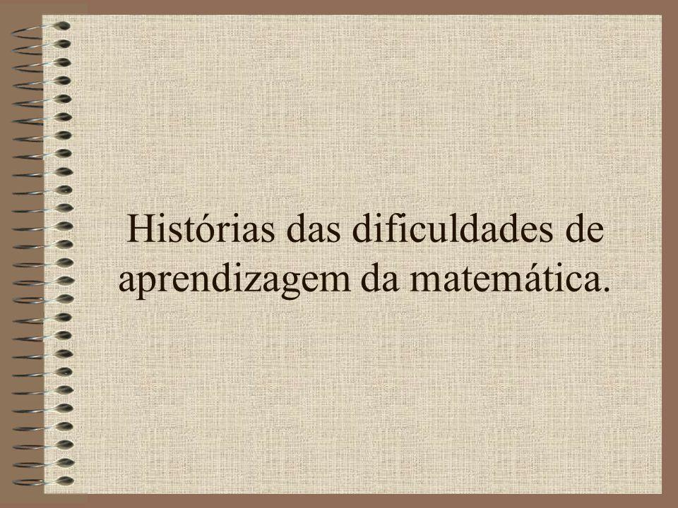 Histórias das dificuldades de aprendizagem da matemática.