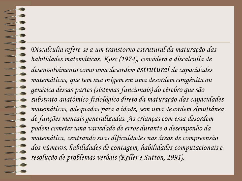Discalculia refere-se a um transtorno estrutural da maturação das habilidades matemáticas. Kosc (1974), considera a discalculia de desenvolvimento com