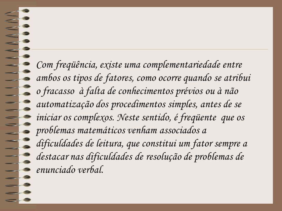 Com freqüência, existe uma complementariedade entre ambos os tipos de fatores, como ocorre quando se atribui o fracasso à falta de conhecimentos prévios ou à não automatização dos procedimentos simples, antes de se iniciar os complexos.