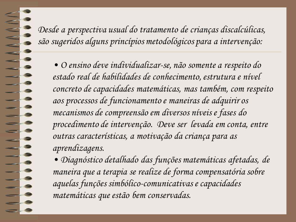 Desde a perspectiva usual do tratamento de crianças discalcúlicas, são sugeridos alguns princípios metodológicos para a intervenção: O ensino deve ind