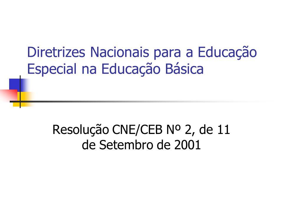 Diretrizes Nacionais para a Educação Especial na Educação Básica Resolução CNE/CEB Nº 2, de 11 de Setembro de 2001