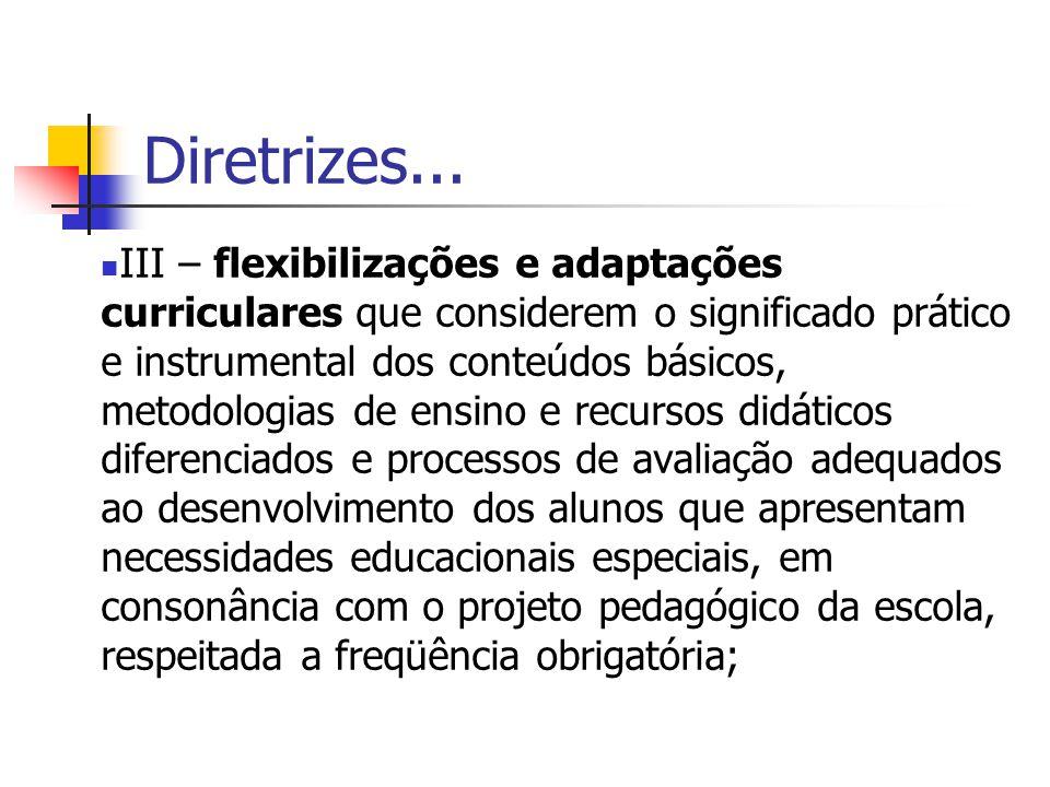 Diretrizes... III – flexibilizações e adaptações curriculares que considerem o significado prático e instrumental dos conteúdos básicos, metodologias